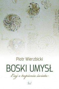 Boski umysł Eseje o tropieniu świata Piotr Wierzbicki