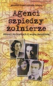 Agenci szpiedzy żołnierze Alianci na frontach II wojny światowej Joanna Kryszczukajtis-Szopa