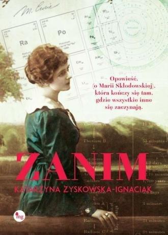 Zanim. Opowieść o życiu Marii Skłodowskiej-Curie. Historia, która kończy się tam, gdzie wszystkie inne się zaczynają Katarzyna Zyskowska-Ignaciak