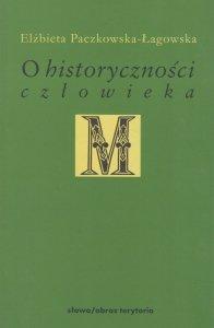 O historyczności człowieka Studia filozoficzne Elżbieta Paczkowska-Łagowska