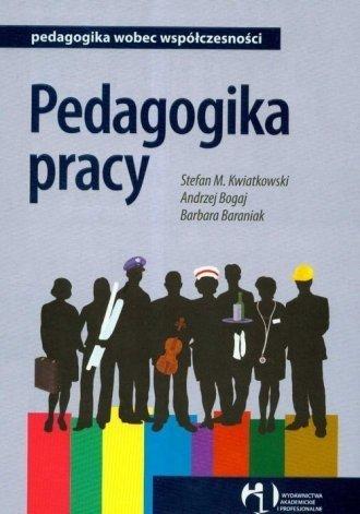 Pedagogika pracy Stefan M. Kwiatkowski, Andrzej Bogoj, Barbara Baraniak