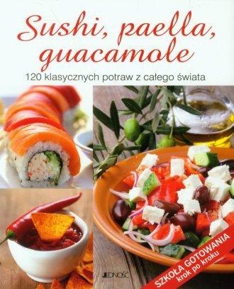 Sushi, paella, guacamole 120 klasycznych potraw z całego świata