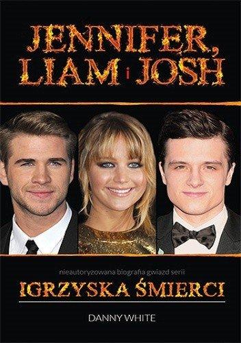 Jennifer, Liam i Josh. Nieautoryzowana biografia gwiazd serii Igrzyska Śmierci. Danny White