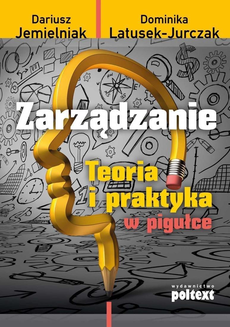 Zarządzanie Teoria i praktyka w pigułce Dariusz Jemielniak Dominika Latusek-Jurczak
