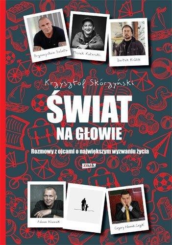Świat na głowie Rozmowy z ojcami o największym wyzwaniu życia Krzysztof Skórzyński