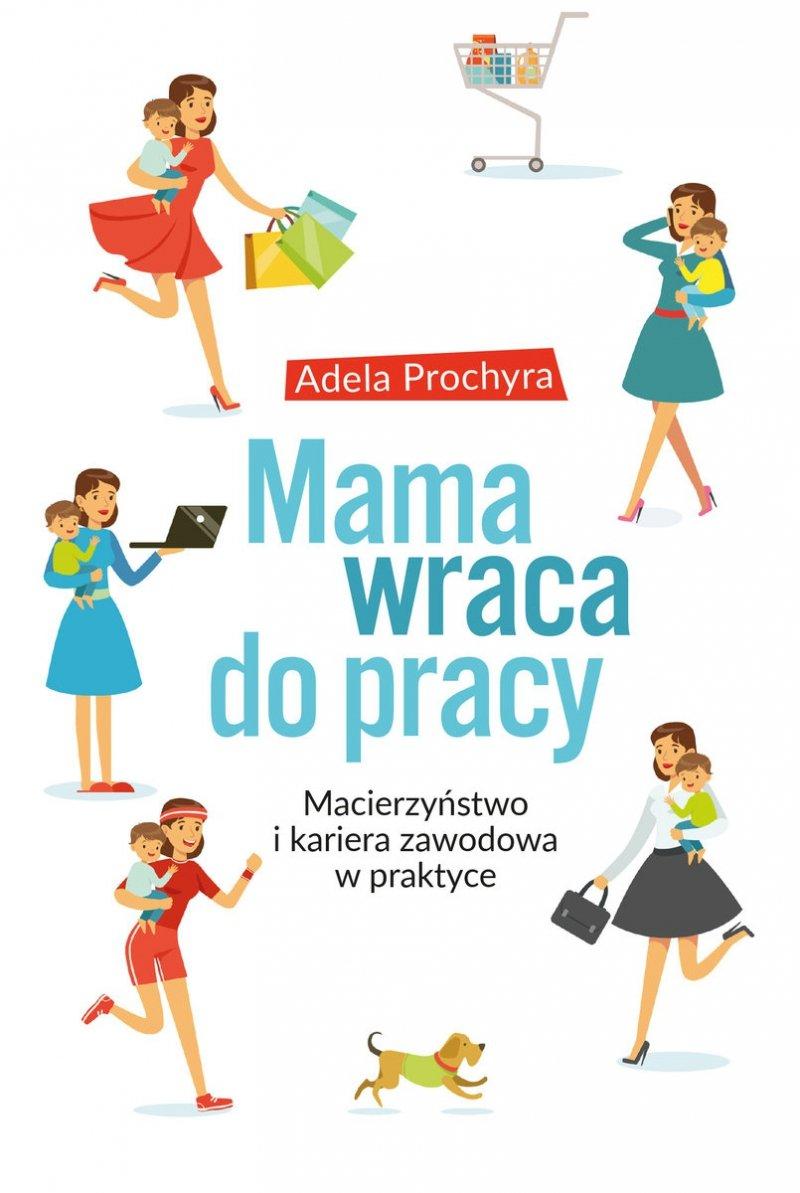 Mama wraca do pracy Adela Prochyra