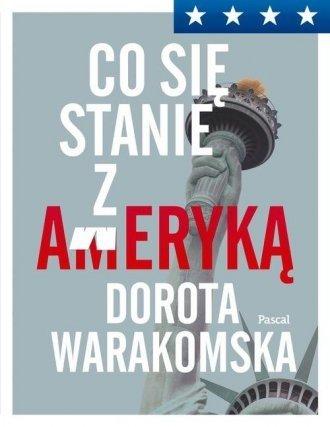 Co się stanie z Ameryką Dorota Warakomska