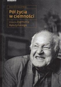 Pół życia w ciemności Wojciech Kałużyński