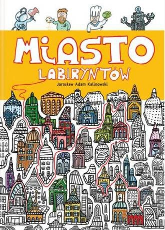 Miasto Labiryntów Jarosław A. Kalinowski