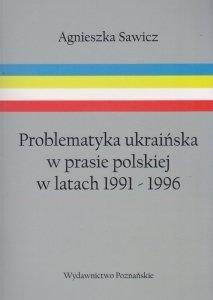 Problematyka ukraińska w prasie polskiej w latach 1991-1996 Agnieszka Sawicz