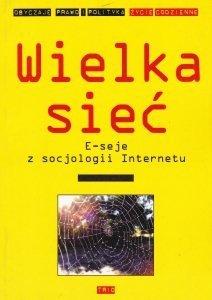 Wielka sieć E-seje z socjologii Internetu Kazimierz Krzysztofek Michał Podgórski Marta Grabowska Albert Hupa Marta Juza
