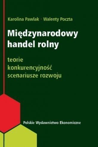 Międzynarodowy handel rolny Teorie, Konkurencyjność, Scenariusze rozwoju Karolina Pawlak, Walenty Poczta