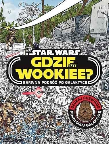 Star Wars Gdzie jest Wookiee? Barwna podróż po galaltyce