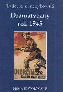 Dramatyczny rok 1945 Tadeusz Żenczykowski