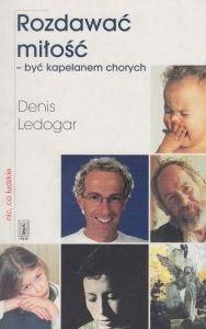 Rozdawać miłość - być kapelanem chorych Denis Ledogar
