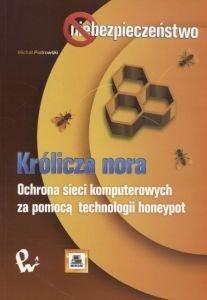Królicza nora Ochrona sieci komputerowych za pomocą technologii honeypot Michał Piotrowski