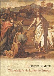 Chrześcijańskie korzenie Europy Bruno Dumézil
