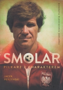 Smolar Piłkarz z charakterem Życie Włodzimierza Smolarka Jacek Perzyński (oprawa twarda)