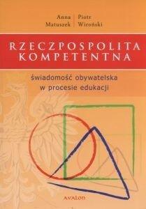 Rzeczpospolita kompetentna Świadomość obywatelska w procesie edukacji Anna Matuszek Piotr Wiroński