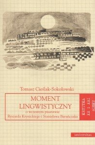 Moment lingwistyczny O wczesnym pisarstwie Ryszarda Krynickiego i Stanisława Barańczaka Tomasz Cieślak-Sokołowski