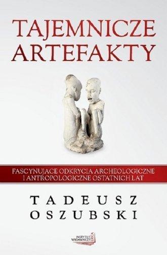 Tajemnicze artefakty Tadeusz Oszubski