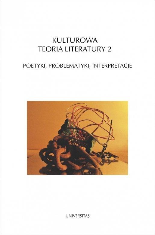 Kulturowa teoria literatury 2. Poetyki, problematyki, interpretacje Ryszard Nycz, Teresa Walas