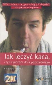Jak leczyć kaca czyli syndrom dnia poprzedniego Katarzyna Wrotek