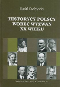 Historycy polscy wobec wyzwań XX wieku Rafał Stobiecki