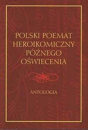 Polski poemat heroikomiczny późnego Oświecenia Antologia Roman Dąbrowski