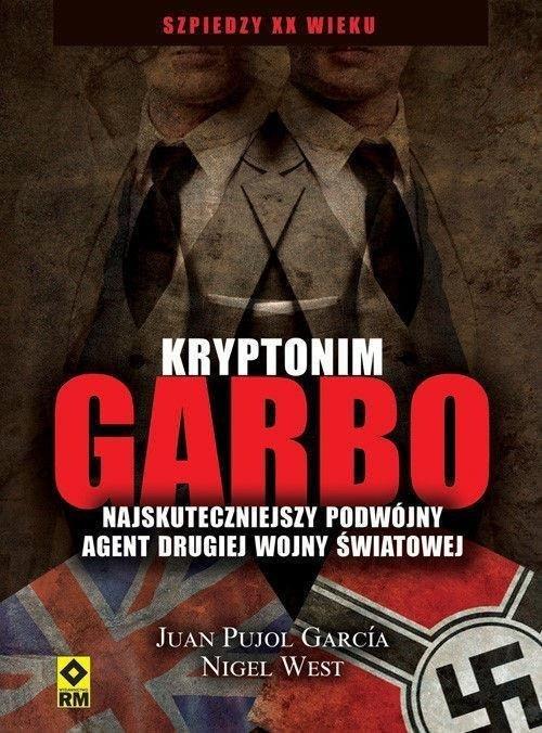 Kryptonim Garbo Najskuteczniejszy podwójny agent drugiej wojny światowej Juan Pujol Garcia