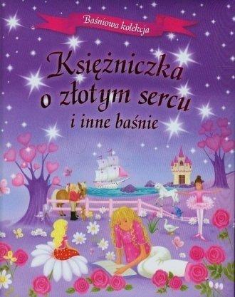Księżniczka o złotym sercu i inne baśnie Baśniowa kolekcja
