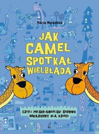 Jak camel spotkał wielbłąda. Polsko-angielski słownik obrazkowy dla dzieci Maria Neradova
