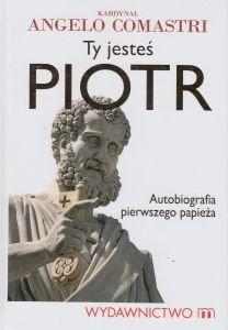 Ty jesteś Piotr Autobiografia pierwszego papieża