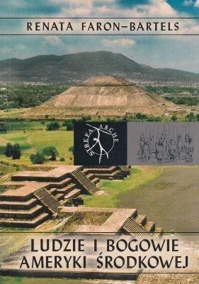 Ludzie i bogowie Ameryki Środkowej Renata Faron-Bartels