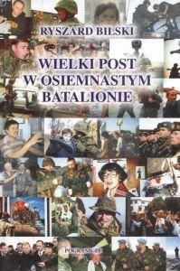 Wielki Post w osiemnastym batalionie Ryszard Bilski