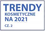 Trendy kosmetyczne 2021 - część II