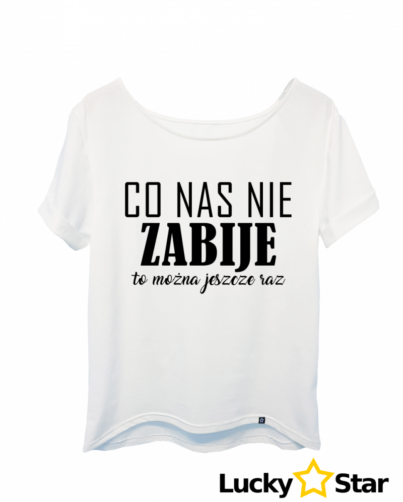 Koszulka Damska Co nas nie ZABIJE to można jeszcze raz