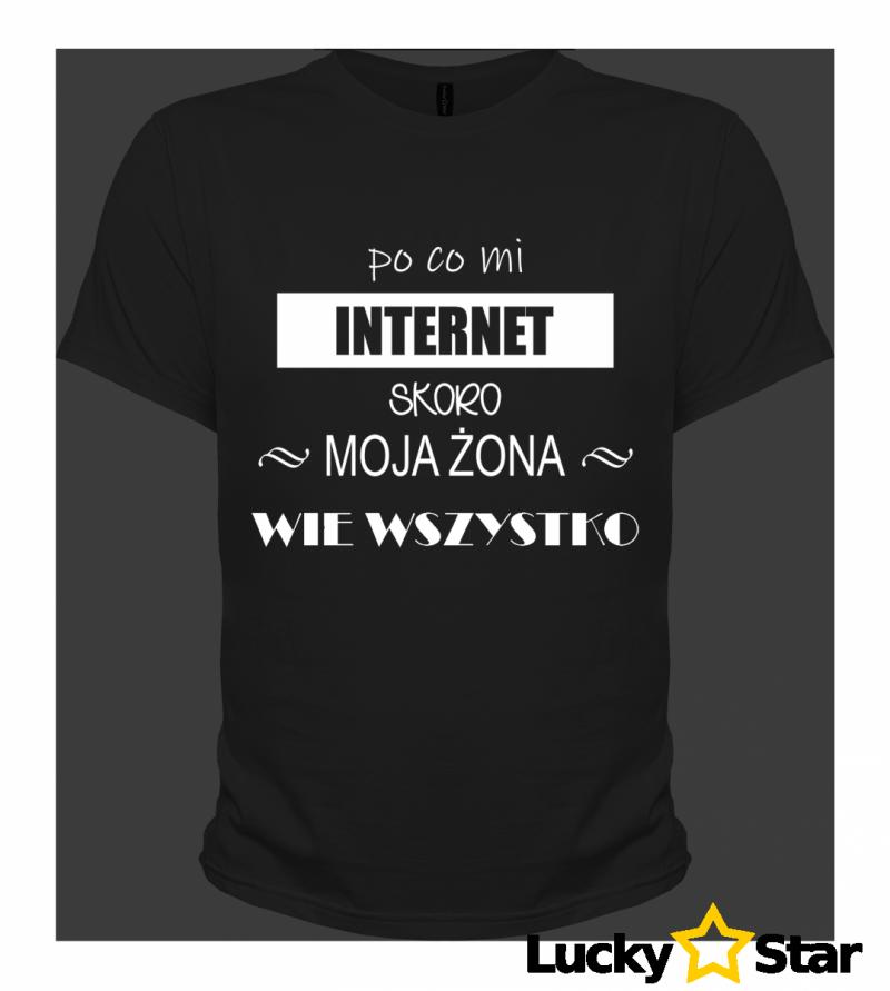 Koszulka Męska po co mi INTERNET skoro moja żona wie wszystko