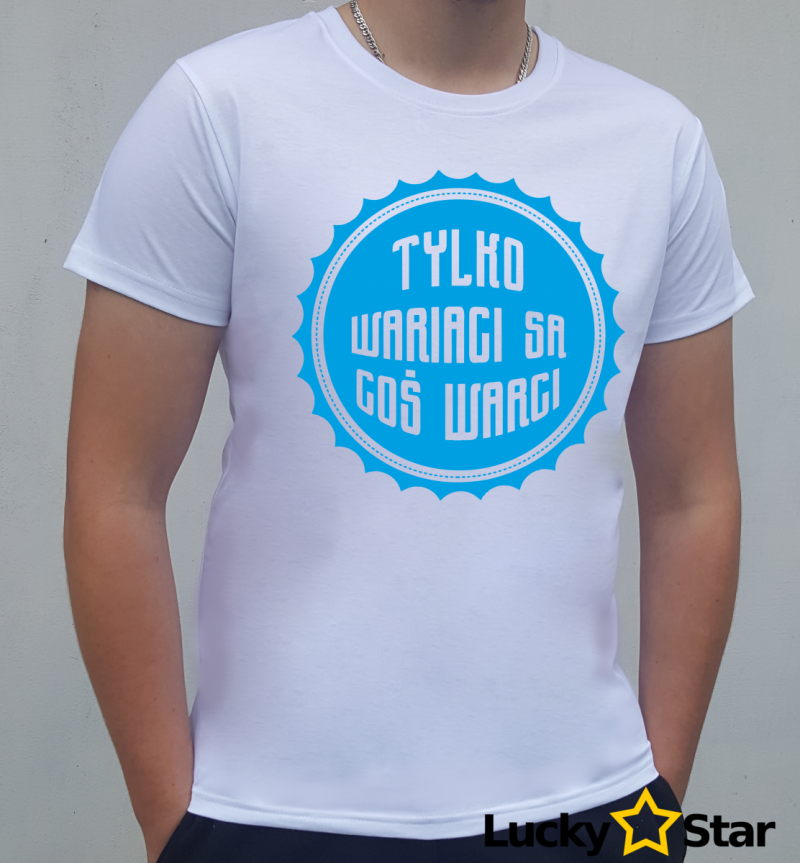 Koszulka Męska Tylko wariaci są coś warci