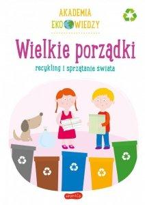 Wielkie porządki. Recykling i sprzątanie świata. Akademia Eko wiedzy
