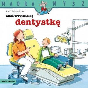 Mam przyjaciółkę dentystkę. Mądra Mysz