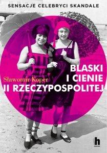 Blaski i cienie II Rzeczypospolitej. Sensacje, celebryci, skandale