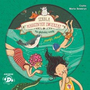 CD MP3 Na głęboką wodę! Szkoła magicznych zwierząt. Tom 6