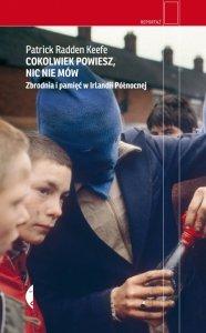 Cokolwiek powiesz, nic nie mów. Zbrodnia i pamięć w Irlandii Północnej wyd. 2021