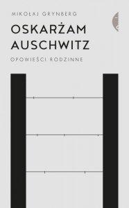 Oskarżam Auschwitz. Opowieści rodzinne wyd. 2021