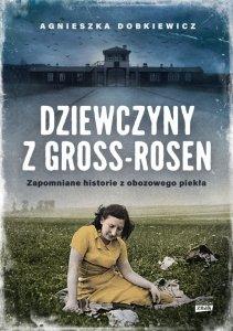 Dziewczyny z Gross-Rosen. Zapomniane historie z obozowego piekła
