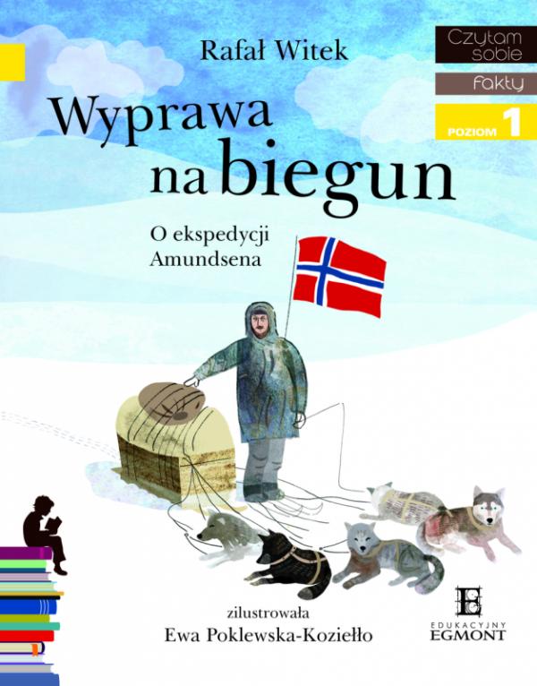 Wyprawa na biegun. O ekspedycji Amundsena. Czytam sobie. Poziom 1