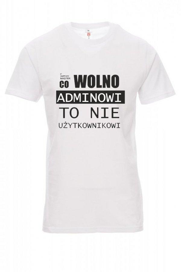 Koszulka biała - CO WOLNO ADMINOWI, TO NIE UŻYTKOWNIKOWI