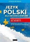 Język polski dla obcokrajowców. Od poziomu B1 wzwyż. Gramatyka i składnia ze 192 ćwiczeniami kreatywnymi