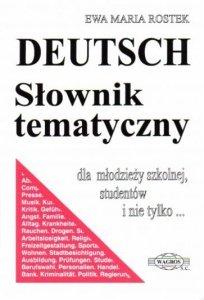Deutsch. Słownik tematyczny. Dla młodzieży szkolnej, studentów i nie tylko...